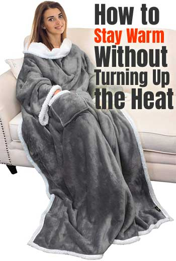 Adult Wearable Blanket - How to Stay Warm without Turning up the Heat